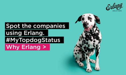 Which Companies Are Using Erlang, and Why? #MyTopdogStatus