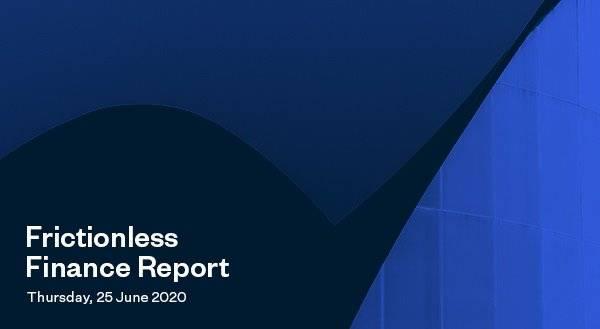 Frictionless Finance Report - Thursday 25th June