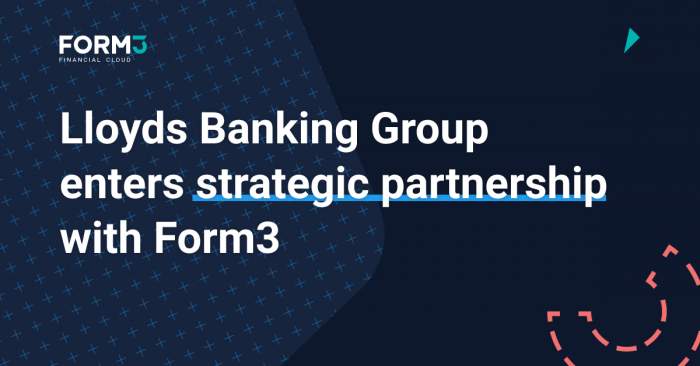 Press Release: Lloyds Banking Group enters strategic partnership with Form3