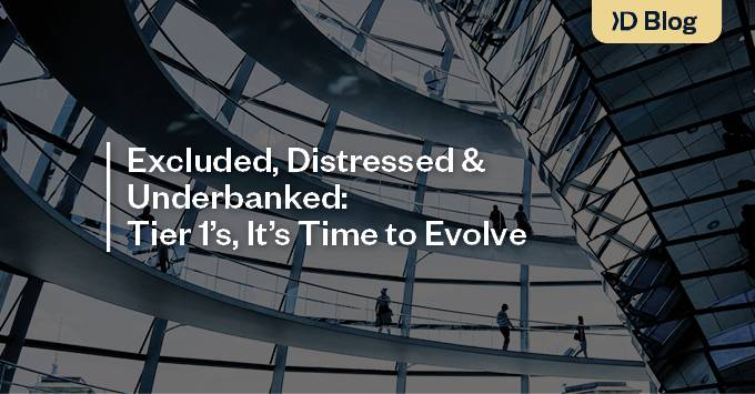 Excluded, Distressed & Underbanked: Tier 1's, It's Time To Evolve