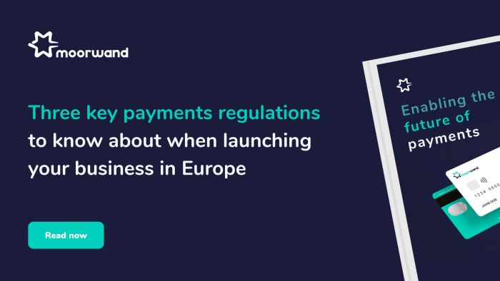 Three key regulations you should know about when launching your payments business in Europe