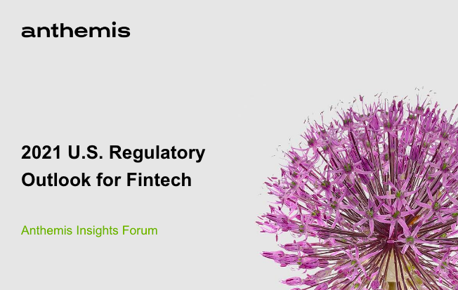 "Anthemis Insights Forum: ""2021 U.S. Regulatory Outlook for Fintech"""