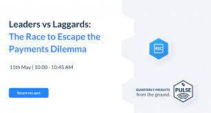 Leaders vs Laggards: The Race to Escape the Payments Dilemma