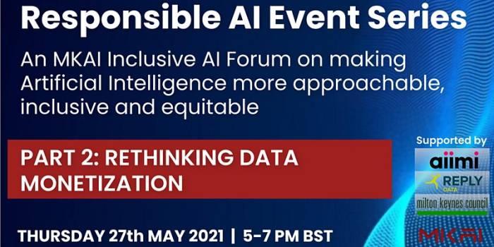 Rethinking Data Monetisation - An MKAI Inclusive AI Forum on Responsible AI