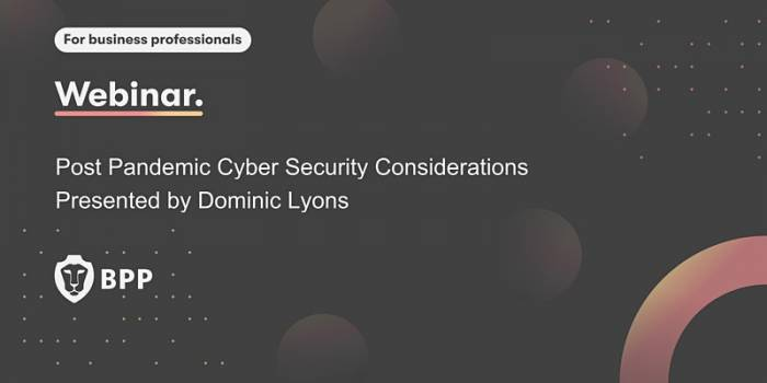 Post Pandemic Cyber Security Considerations