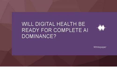 Will Digital Health be Ready for Complete AI Domination?